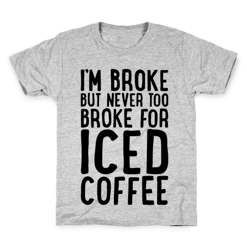 I'm Broke But Never Too Broke For Iced Coffee  Kids T-Shirt