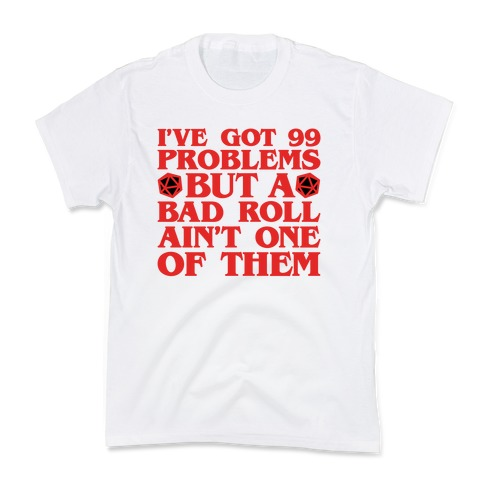 I Got 99 Problems But A Bad Roll Ain't One Kids T-Shirt