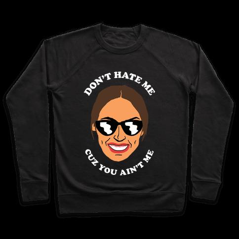 Don't Hate Me Cuz You Hate Me Alexandria Ocasio-Cortez Pullover
