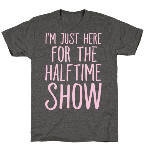 I'm Just Here For The Halftime Show T-Shirt