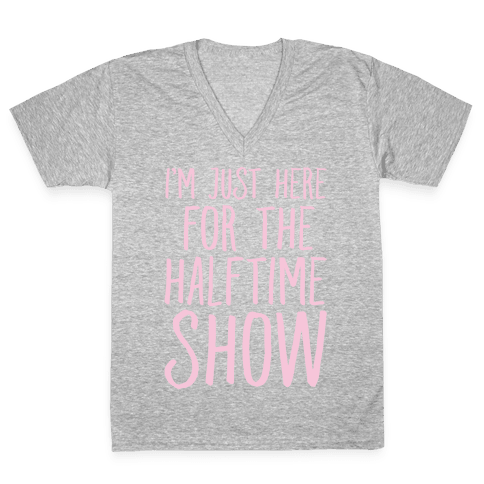 I'm Just Here For The Halftime Show V-Neck Tee Shirt
