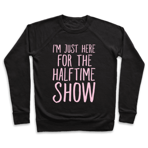 I'm Just Here For The Halftime Show Pullover