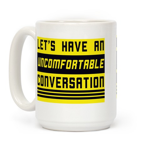 Let's Have an Uncomfortable Conversation Coffee Mug