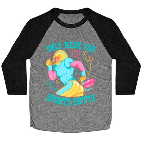 Only Here for Sports Butts Baseball Tee