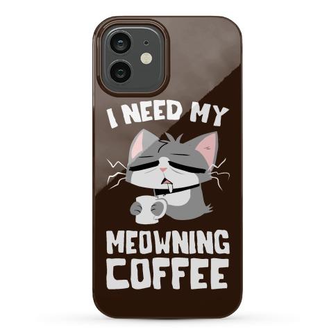 I Need My Meowning Coffee Phone Case