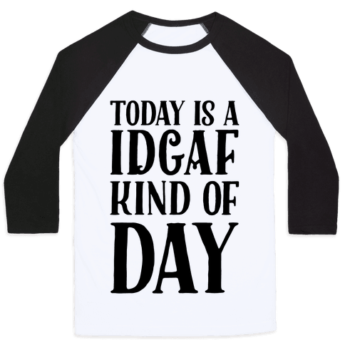Today Is A IDGAF Kind Of Day Baseball Tee