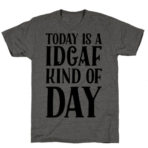 Today Is A IDGAF Kind Of Day T-Shirt