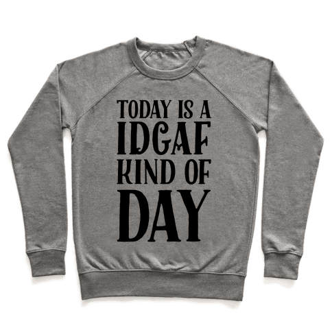 Today Is A IDGAF Kind Of Day Pullover