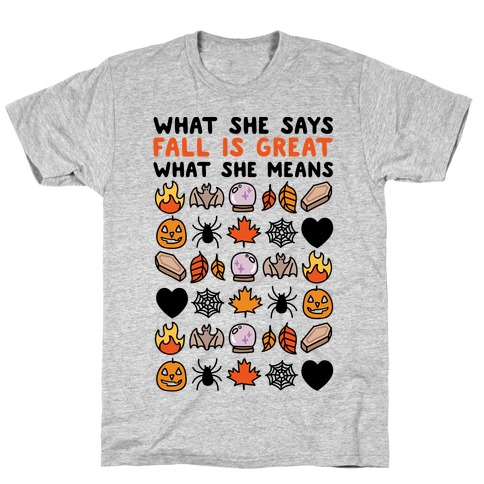What She Says: Fall Is Great Mens T-Shirt