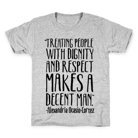 Treating People With Dignity and Respect Makes A Decent Man AOC Quote Kids T-Shirt
