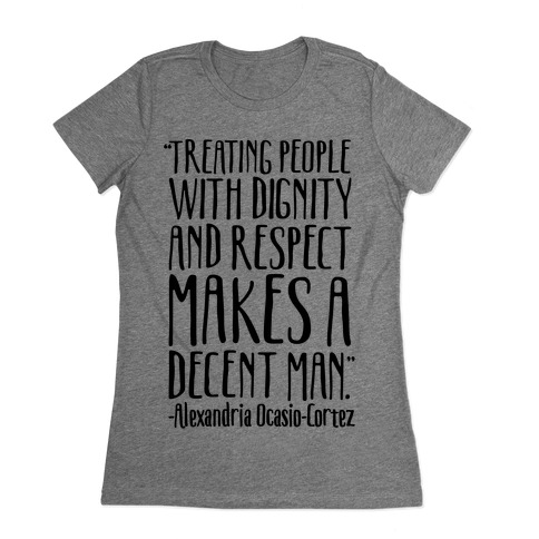 Treating People With Dignity and Respect Makes A Decent Man AOC Quote Womens T-Shirt