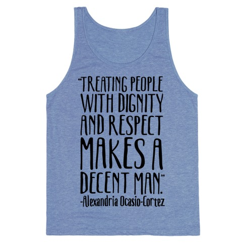 Treating People With Dignity and Respect Makes A Decent Man AOC Quote Tank Top