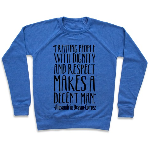 Treating People With Dignity and Respect Makes A Decent Man AOC Quote Pullover