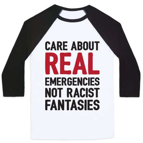 Care About REAL Emergencies Not Racist Fantasies Baseball Tee