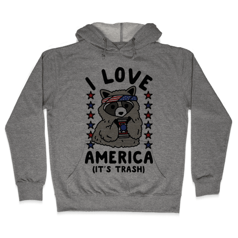I Love America It's Trash Racoon Hooded Sweatshirt