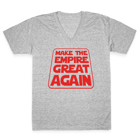 Make the Empire Great Again V-Neck Tee Shirt