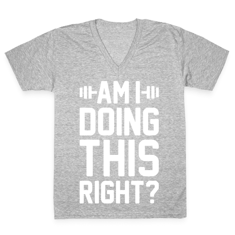 Am I Doing This Right? V-Neck Tee Shirt