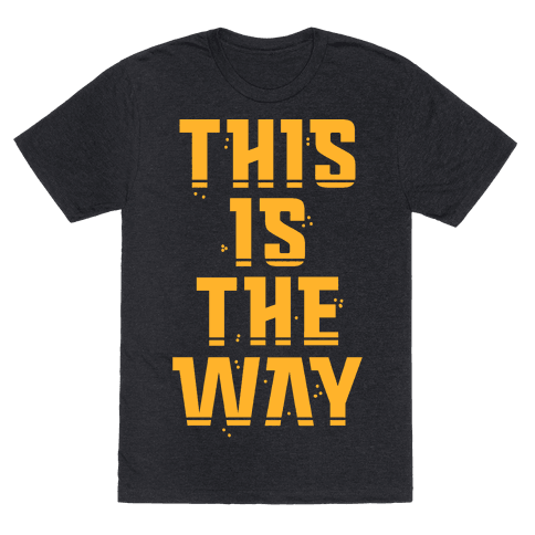 This Is The Way Mens/Unisex T-Shirt