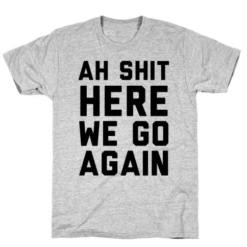 Ah Shit, Here We Go Again T-Shirt
