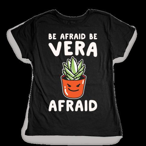 Be Afraid Be Vera Afraid Parody White Print Womens T-Shirt