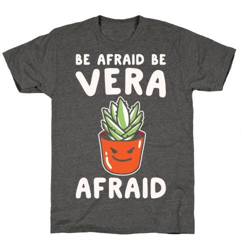Be Afraid Be Vera Afraid Parody White Print T-Shirt
