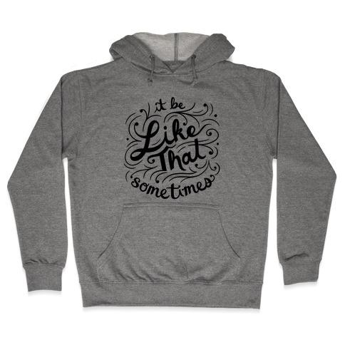 It Be Like That Sometimes Script Hooded Sweatshirt