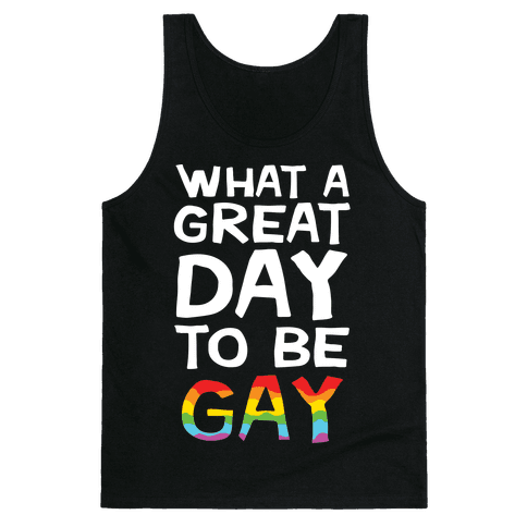 What A Great Day To Be Gay Tank Top