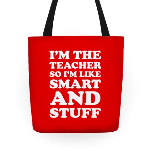 I'm The Teacher So I'm Like Smart And Stuff Tote