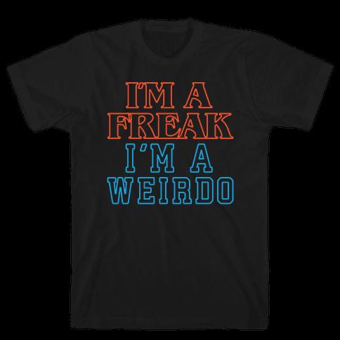 I'm A Freak I'm A Weirdo Parody White Print Mens T-Shirt