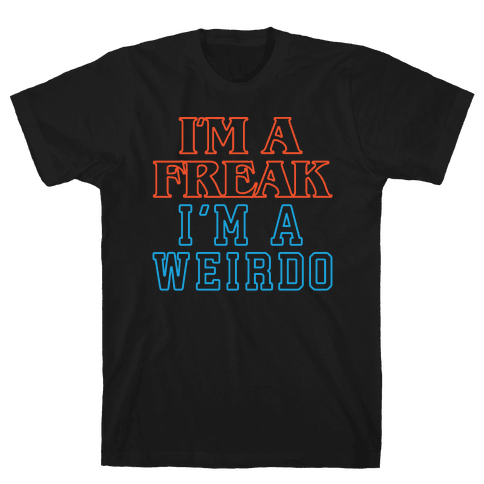 I'm A Freak I'm A Weirdo Parody White Print Mens T-Shirt