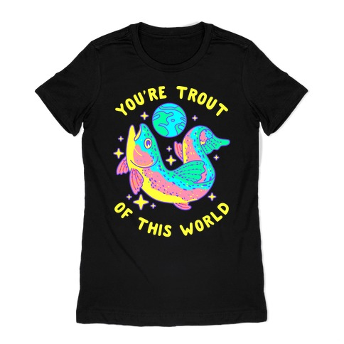 You're Trout Of This World Womens T-Shirt