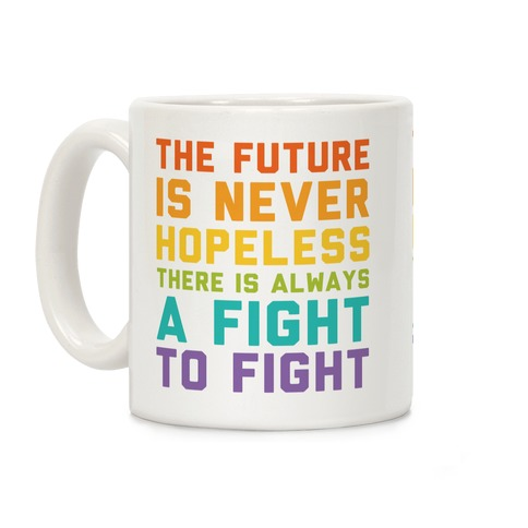 The Future Is Never Hopeless Coffee Mug