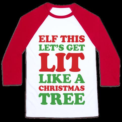 Elf This Let's Get Lit Like A Christmas Tree Baseball Tee