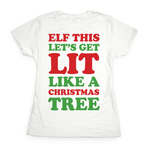 Elf This Let's Get Lit Like A Christmas Tree Womens T-Shirt
