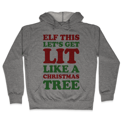 Elf This Let's Get Lit Like A Christmas Tree Hooded Sweatshirt