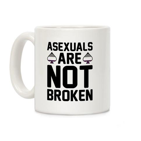 Asexuals Are Not Broken Coffee Mug