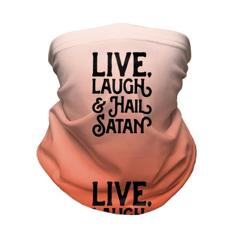 Live Laugh & Hail Satan Neck Gaiter