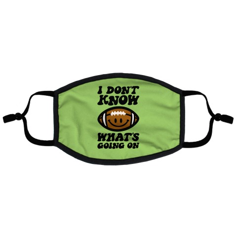 I Don't Know What's Going On Football Parody Flat Face Mask
