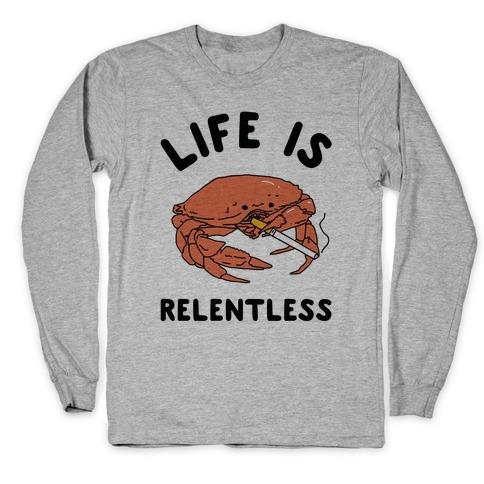 Life is Relentless Long Sleeve T-Shirt