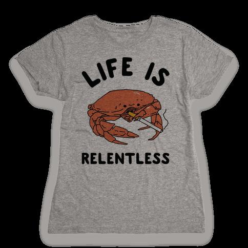 Life is Relentless Womens T-Shirt