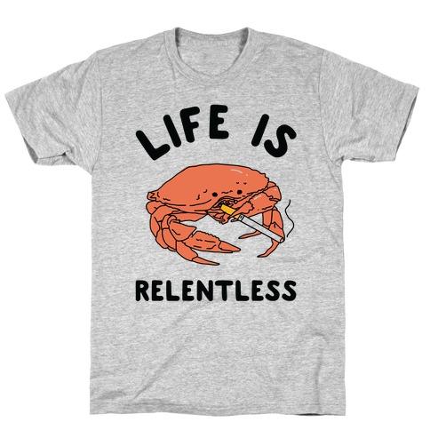 Life is Relentless T-Shirt