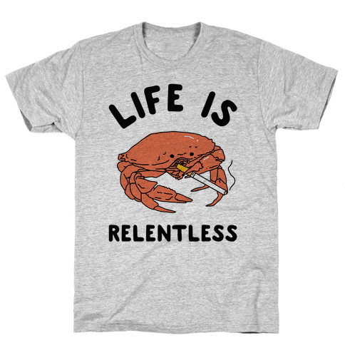 Life is Relentless Mens/Unisex T-Shirt