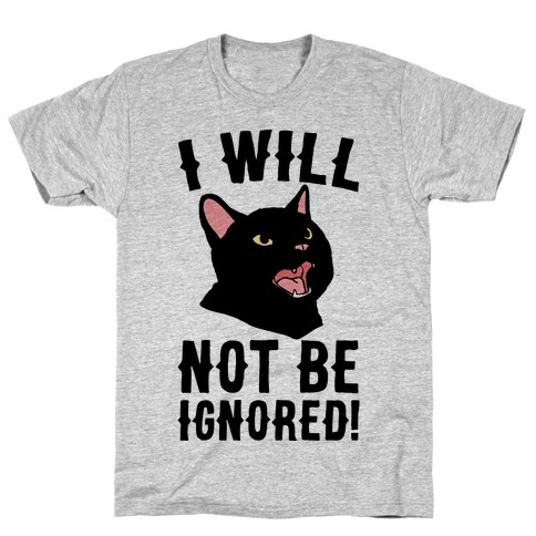I Will Not Be Ignored T-Shirt