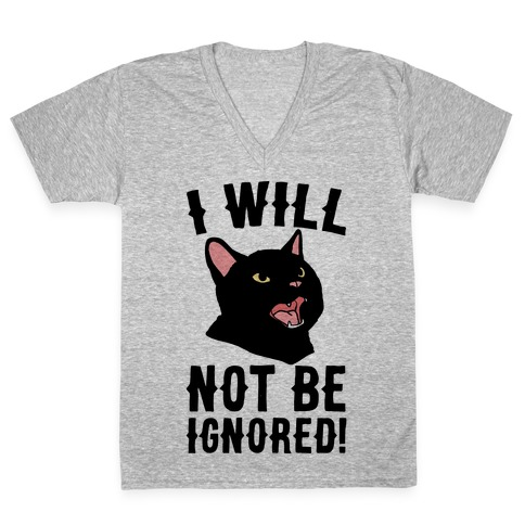 I Will Not Be Ignored V-Neck Tee Shirt