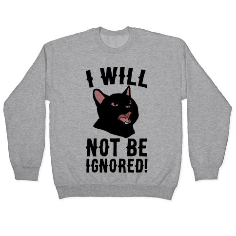 I Will Not Be Ignored Pullover