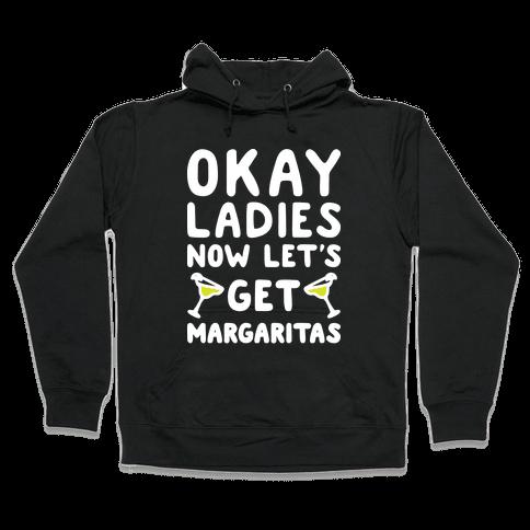 Okay Ladies Now Let's Get Margaritas Hooded Sweatshirt