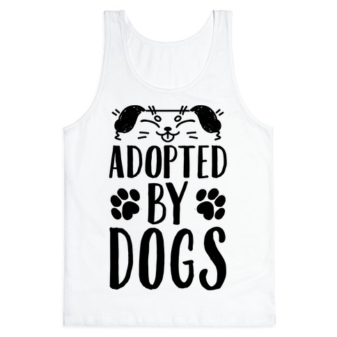 Adopted By Dogs Tank Top