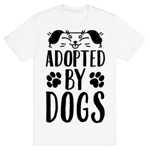 Adopted By Dogs T-Shirt