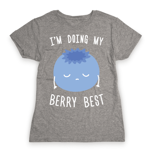 I'm Doing My Berry Best Womens T-Shirt