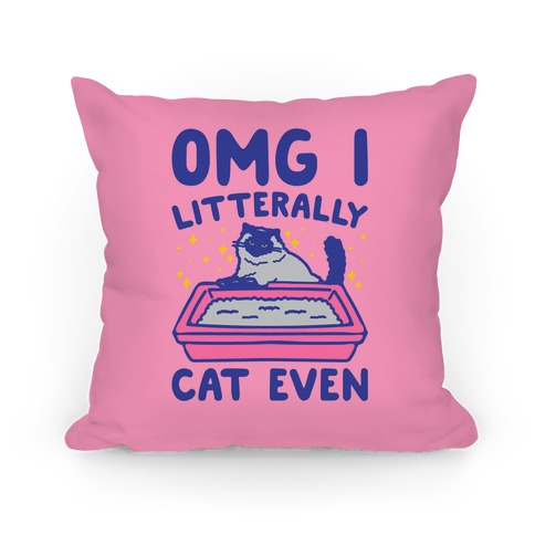 Omg I Litterally Cat Even  Pillow